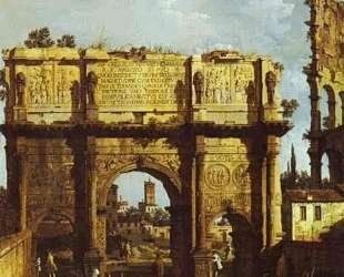 The Arch of Constantine — Бернардо Беллотто